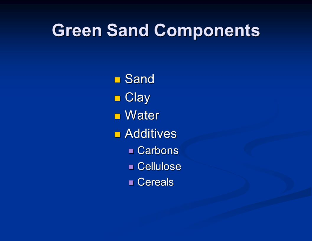Green Sand Components Sand Sand Clay Clay Water Water Additives Additives Carbons Carbons Cellulose Cellulose Cereals Cereals