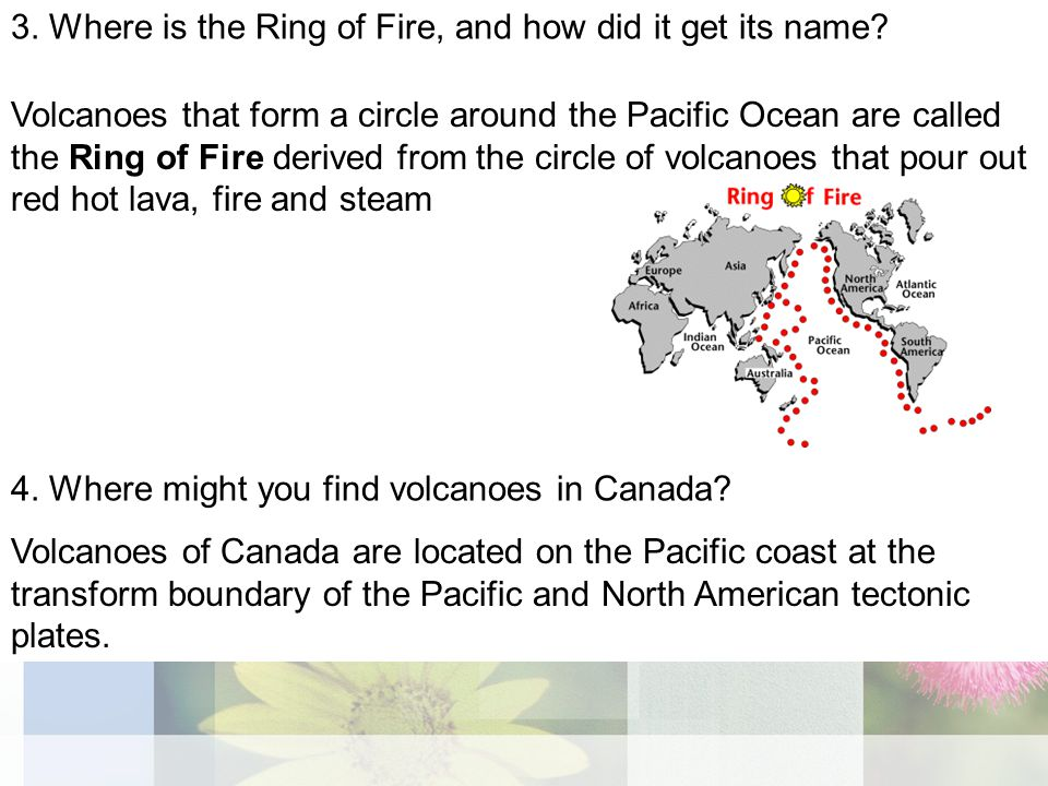 3. Where is the Ring of Fire, and how did it get its name.