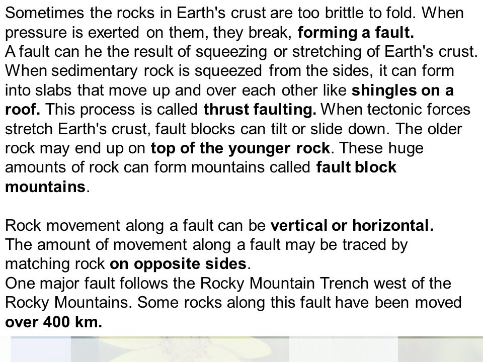 Sometimes the rocks in Earth s crust are too brittle to fold.