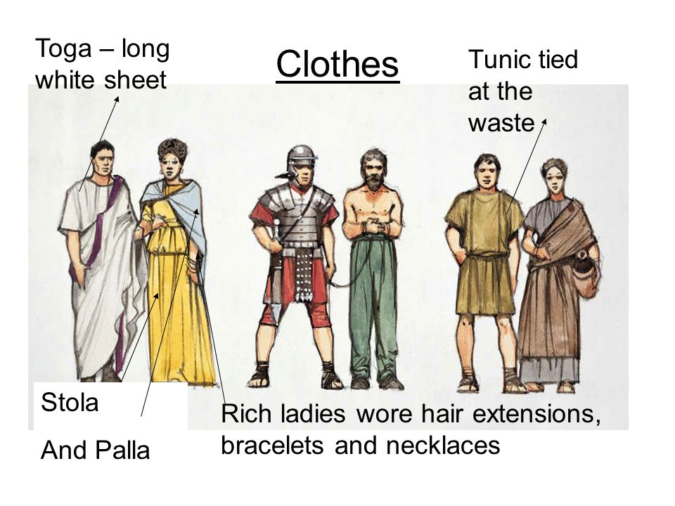 Clothes Tunic tied at the waste Toga – long white sheet Stola And Palla Rich ladies wore hair extensions, bracelets and necklaces