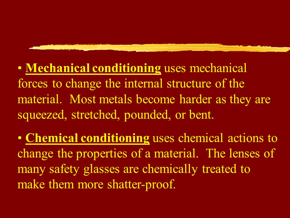 Mechanical conditioning uses mechanical forces to change the internal structure of the material.