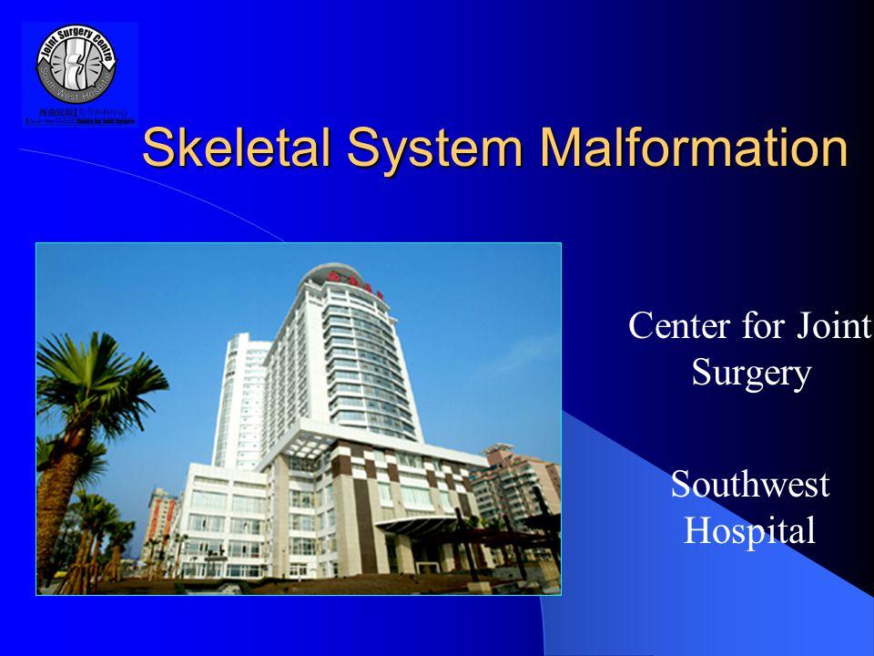 Skeletal System Malformation Center for Joint Surgery Southwest Hospital