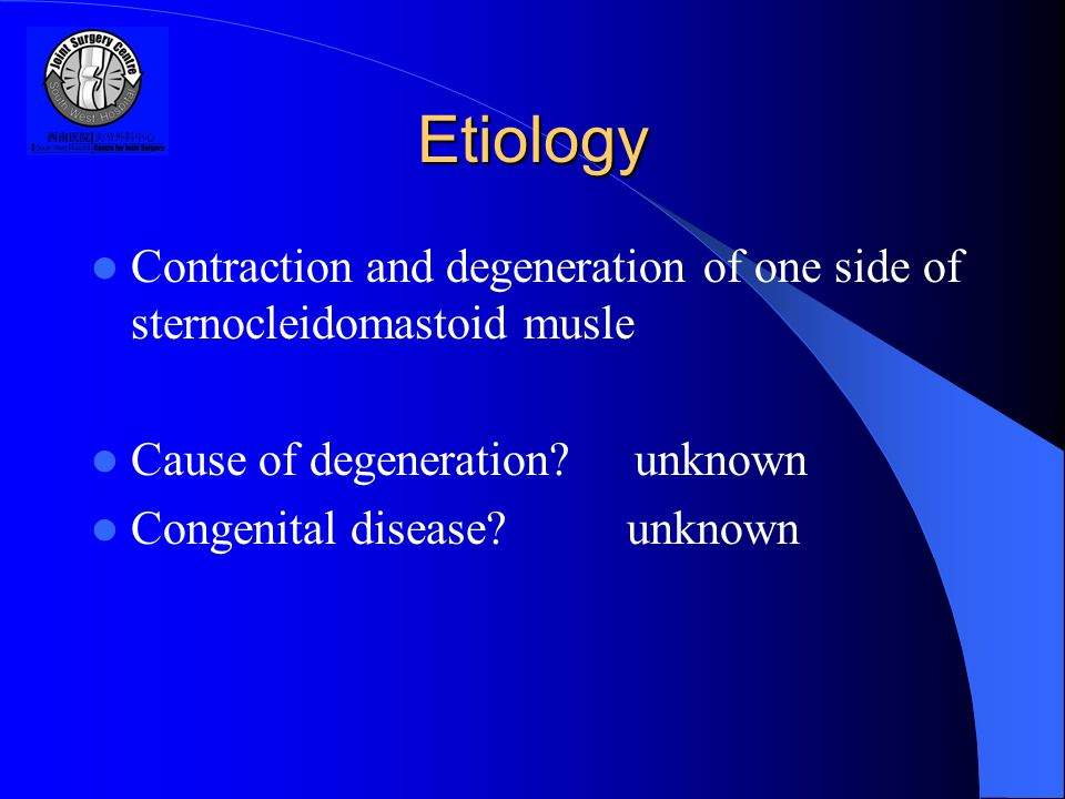 Etiology Contraction and degeneration of one side of sternocleidomastoid musle Cause of degeneration.
