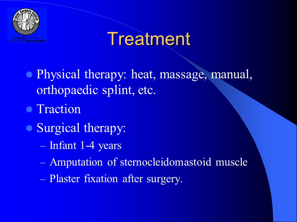 Treatment Physical therapy: heat, massage, manual, orthopaedic splint, etc.