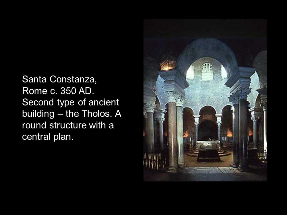 Santa Constanza, Rome c.350 AD. Second type of ancient building – the Tholos.