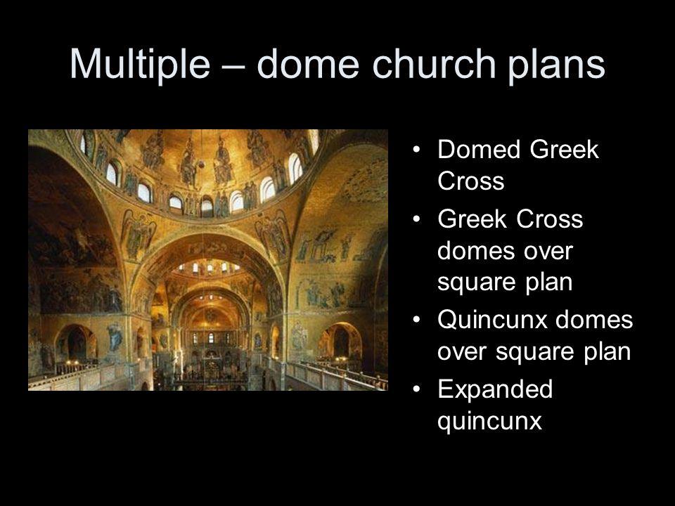 Multiple – dome church plans Domed Greek Cross Greek Cross domes over square plan Quincunx domes over square plan Expanded quincunx