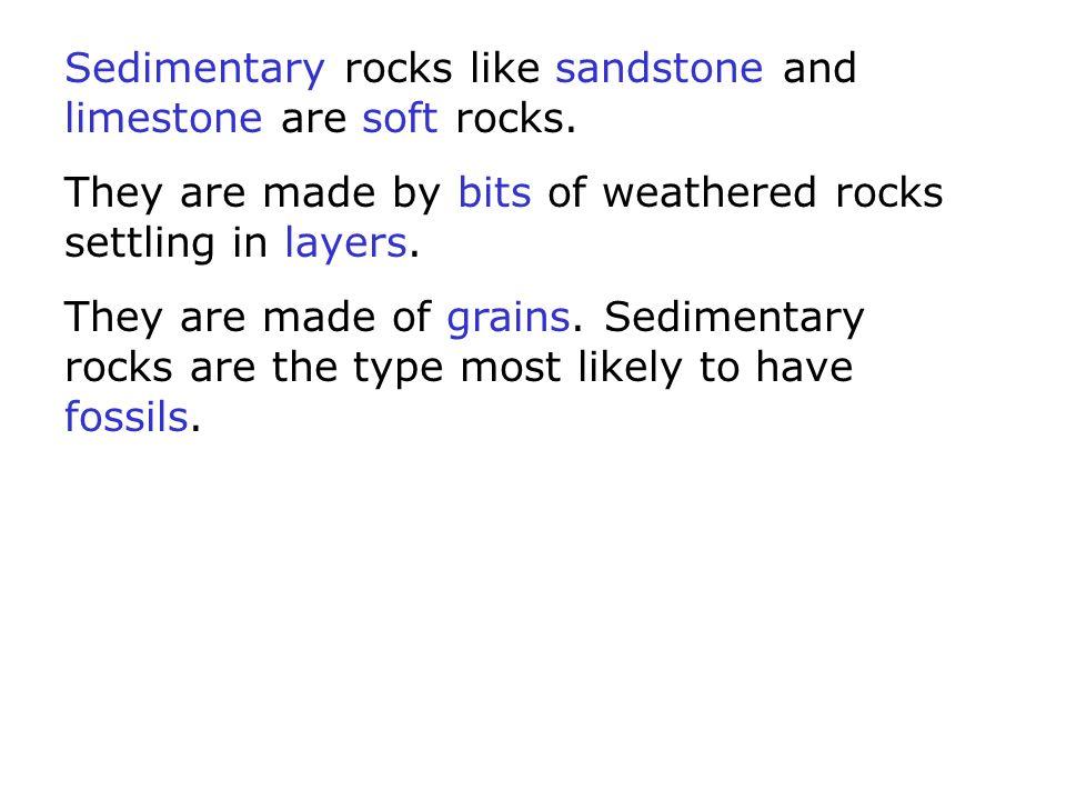 Sedimentary rocks like sandstone and limestone are soft rocks.