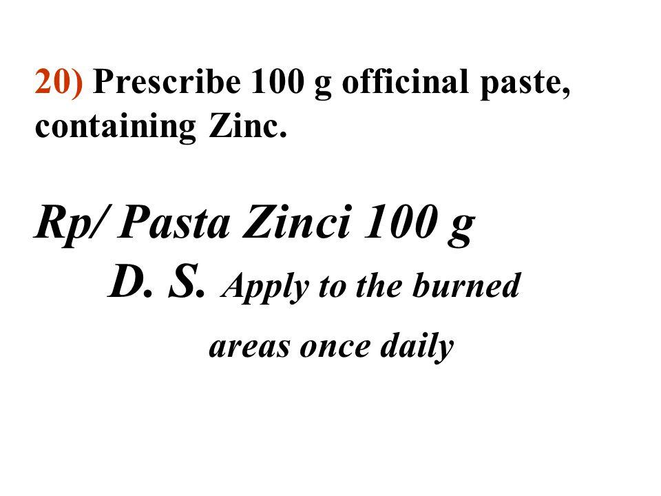 19b) Prescribe 30 g ointment, containing 2 g Salicylic acid and 4 g Benzoic acid. Rp/ Acidi salicylici 2 g Acidi benzoici 4 g Vaselini albi ad 30 g M.