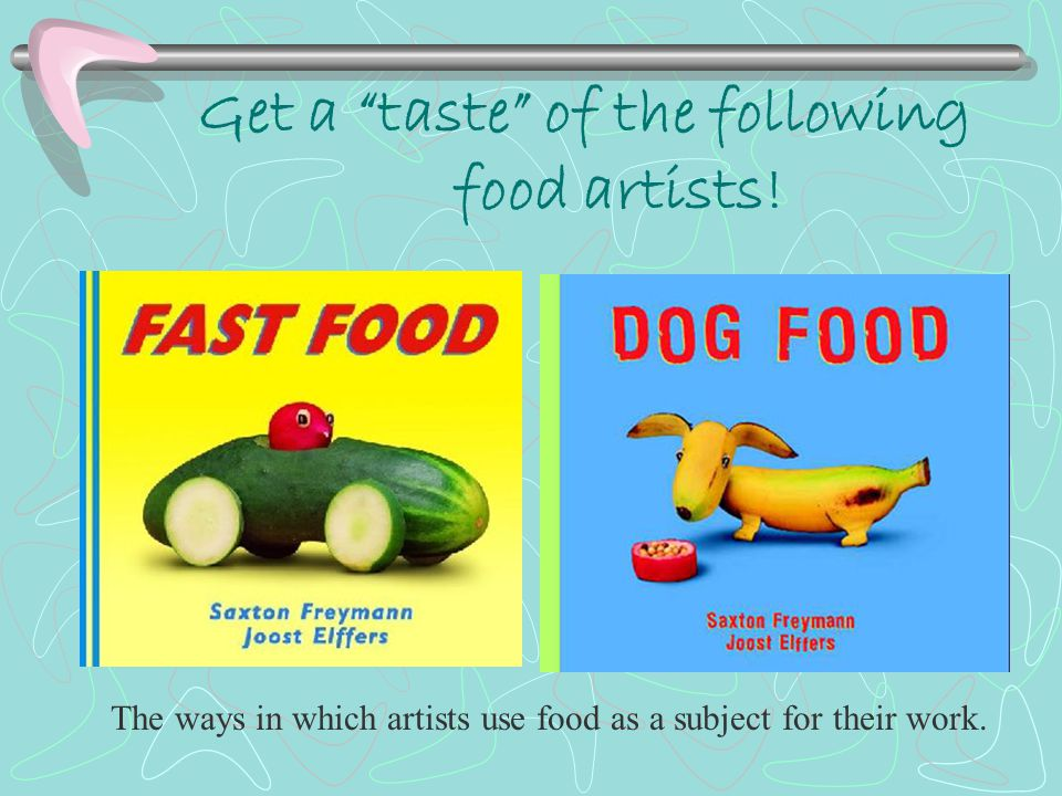 """Get a """"taste"""" of the following food artists! The ways in which artists use food as a subject for their work."""