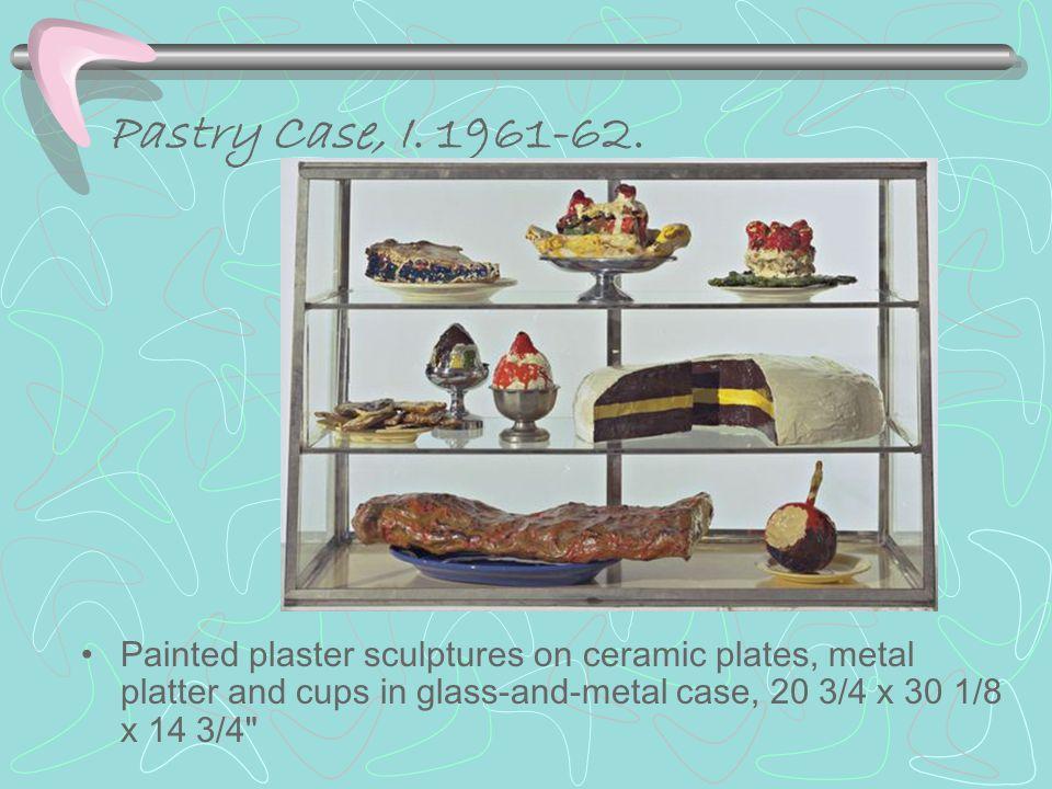 Pastry Case, I.1961-62.