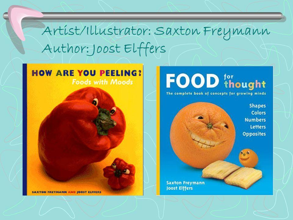 Artist/Illustrator: Saxton Freymann Author: Joost Elffers
