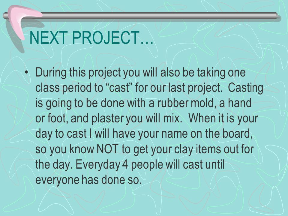 """NEXT PROJECT… During this project you will also be taking one class period to """"cast"""" for our last project. Casting is going to be done with a rubber m"""