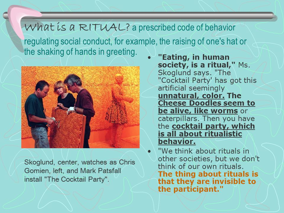 What is a RITUAL? a prescribed code of behavior regulating social conduct, for example, the raising of one's hat or the shaking of hands in greeting.