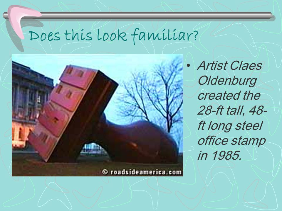 Does this look familiar? Artist Claes Oldenburg created the 28-ft tall, 48- ft long steel office stamp in 1985.