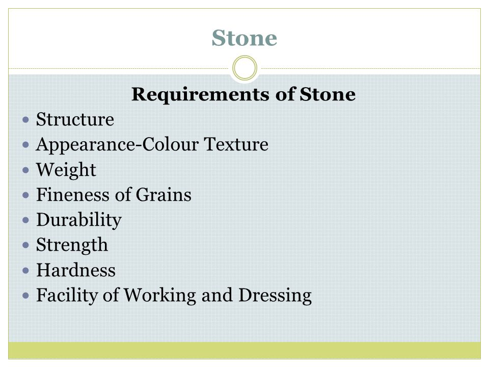 Stone Requirements of Stone Structure Appearance-Colour Texture Weight Fineness of Grains Durability Strength Hardness Facility of Working and Dressin