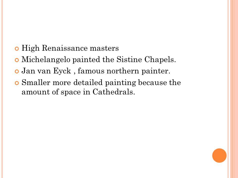 High Renaissance masters Michelangelo painted the Sistine Chapels.