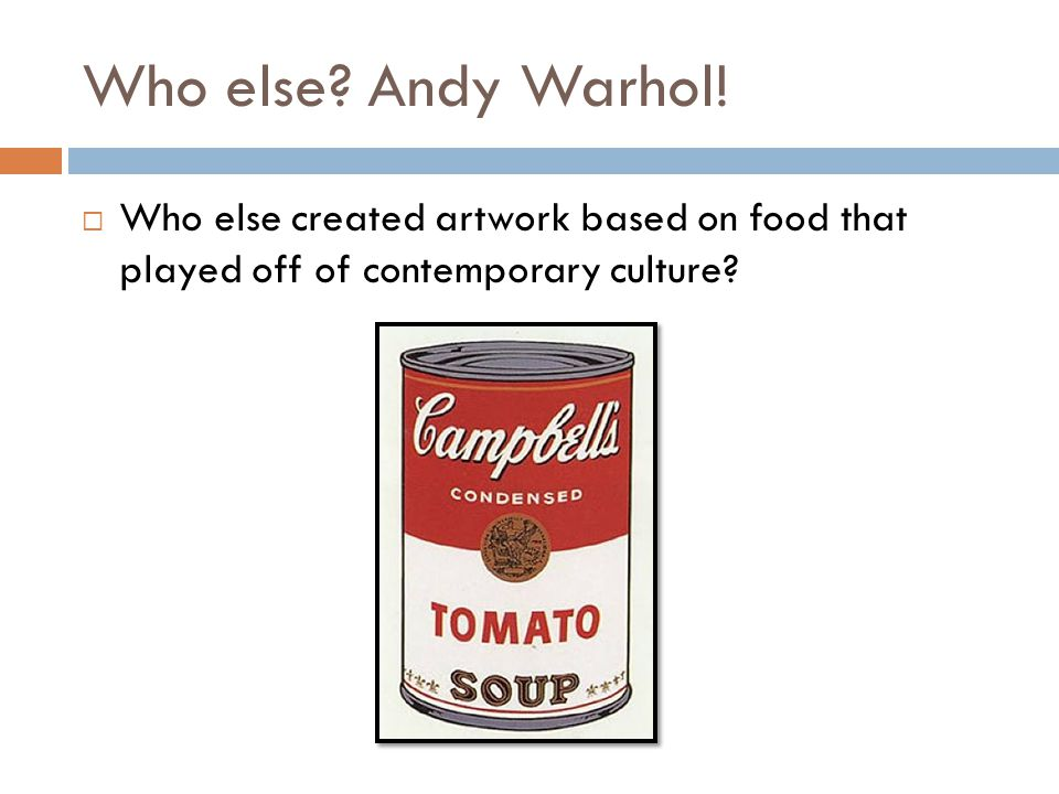 Who else. Andy Warhol.