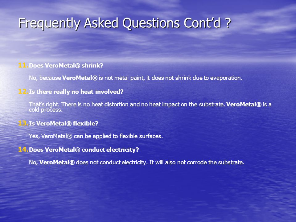 Frequently Asked Questions Cont'd . 11. 11. Does VeroMetal® shrink.