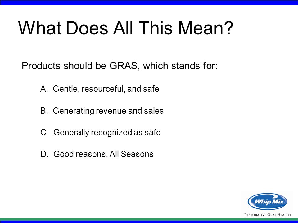 What Does All This Mean. Products should be GRAS, which stands for: A.