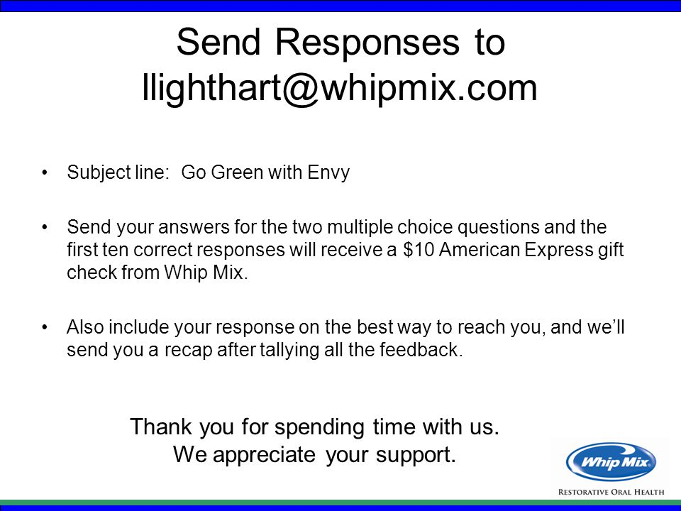 Send Responses to llighthart@whipmix.com Subject line: Go Green with Envy Send your answers for the two multiple choice questions and the first ten correct responses will receive a $10 American Express gift check from Whip Mix.