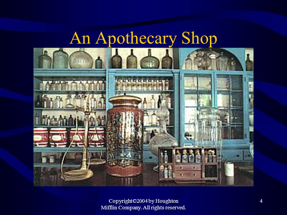 Copyright©2004 by Houghton Mifflin Company. All rights reserved. 4 An Apothecary Shop