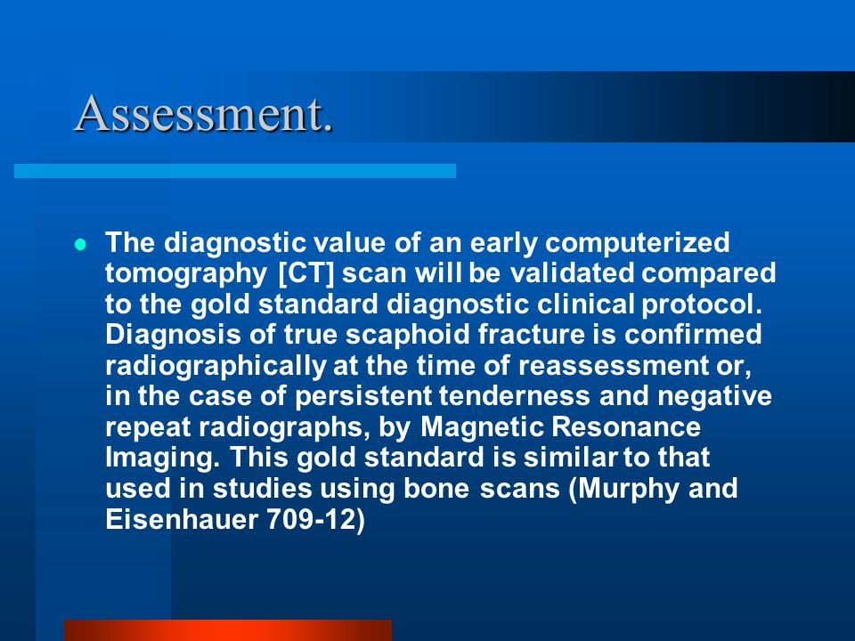 Assessment. The diagnostic value of an early computerized tomography [CT] scan will be validated compared to the gold standard diagnostic clinical pro