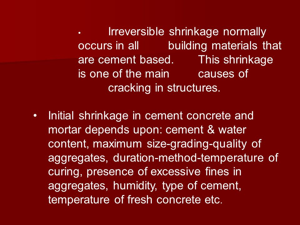 Irreversible shrinkage normally occurs in all building materials that are cement based. This shrinkage is one of the main causes of cracking in struct