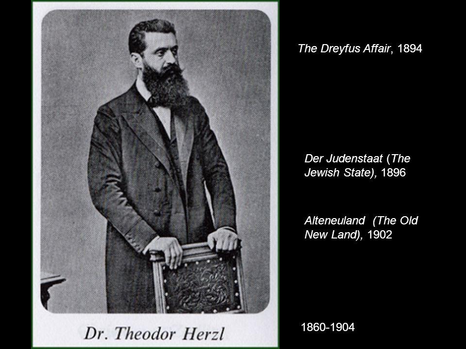 1860-1904 Der Judenstaat (The Jewish State), 1896 Alteneuland (The Old New Land), 1902 The Dreyfus Affair, 1894