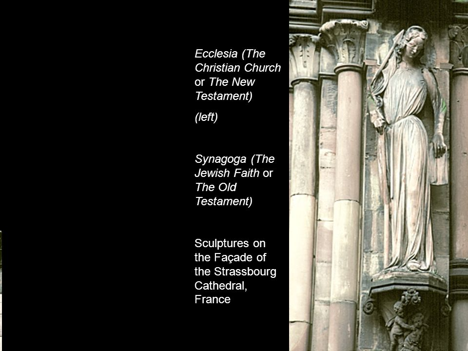 Ecclesia (The Christian Church or The New Testament) (left) Synagoga (The Jewish Faith or The Old Testament) Sculptures on the Façade of the Strassbourg Cathedral, France