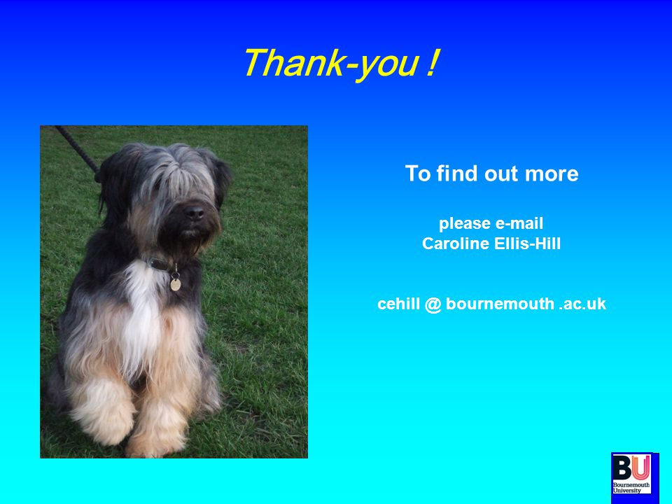 Thank-you ! To find out more please e-mail Caroline Ellis-Hill cehill @ bournemouth.ac.uk