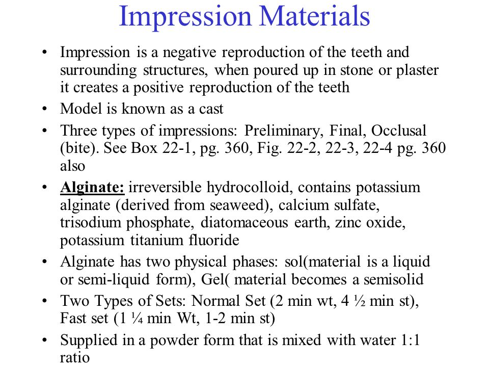 Impression Materials Impression is a negative reproduction of the teeth and surrounding structures, when poured up in stone or plaster it creates a po