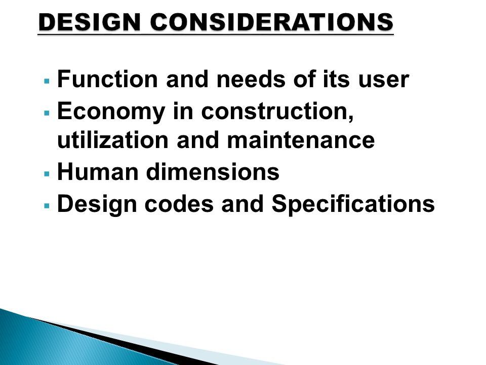  Function and needs of its user  Economy in construction, utilization and maintenance  Human dimensions  Design codes and Specifications