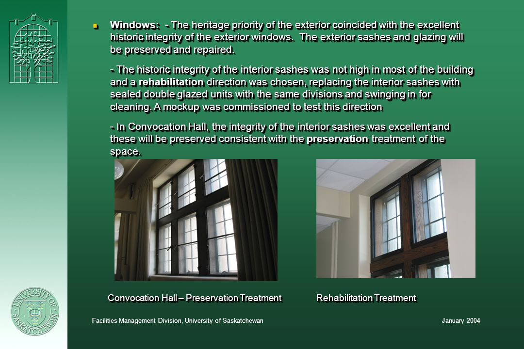January 2004Facilities Management Division, University of Saskatchewan n Windows: - The heritage priority of the exterior coincided with the excellent historic integrity of the exterior windows.