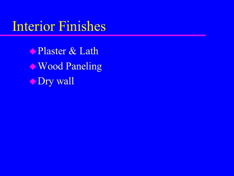 Interior Finishes u Plaster & Lath u Wood Paneling u Dry wall