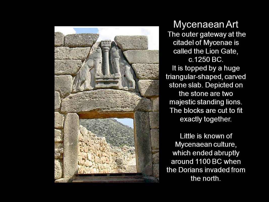 Mycenaean Art The outer gateway at the citadel of Mycenae is called the Lion Gate, c.1250 BC.