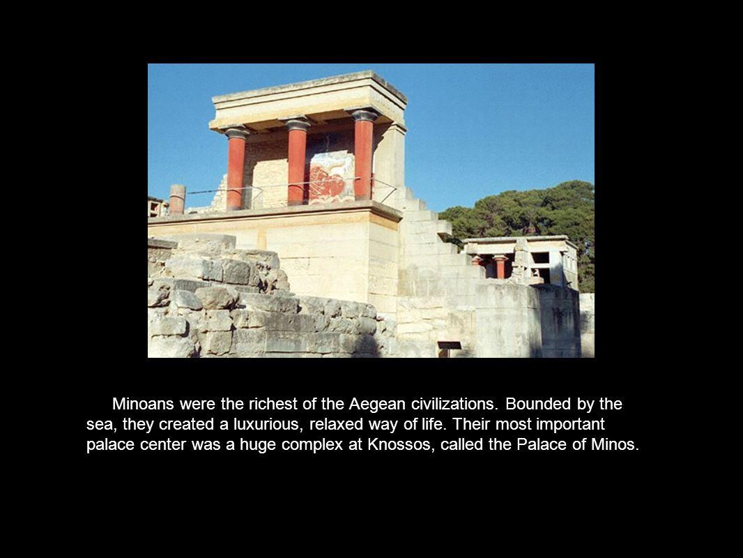Minoans were the richest of the Aegean civilizations.