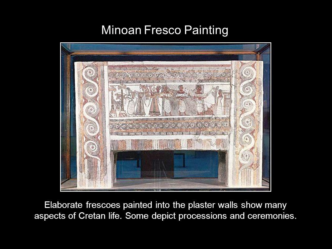 Minoan Fresco Painting Elaborate frescoes painted into the plaster walls show many aspects of Cretan life.