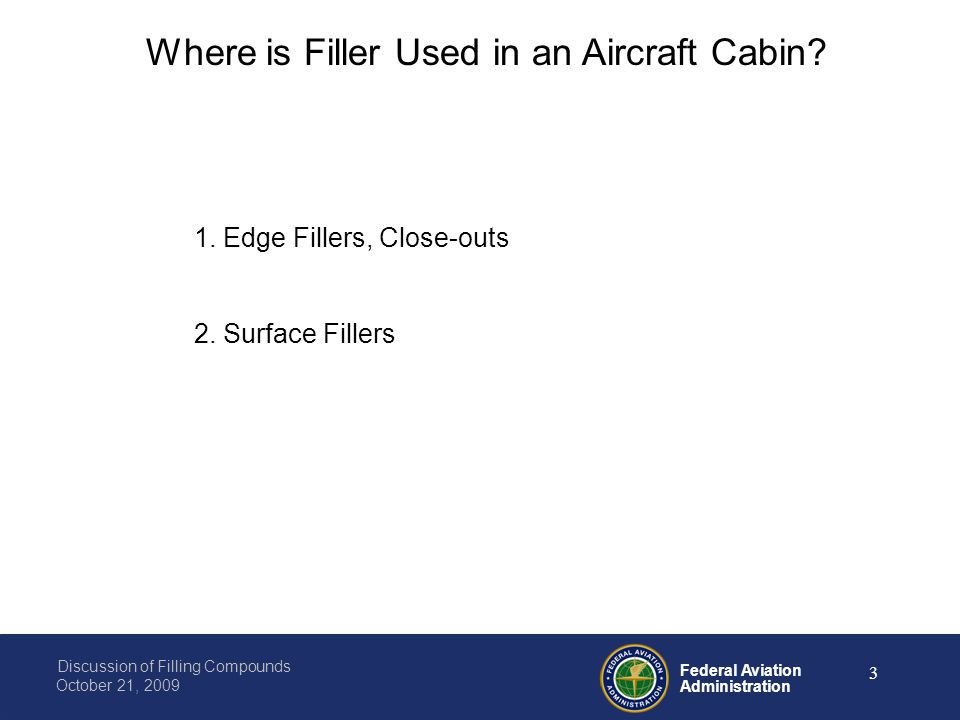 Federal Aviation Administration Discussion of Filling Compounds October 21, 2009 3 Where is Filler Used in an Aircraft Cabin? 1. Edge Fillers, Close-o