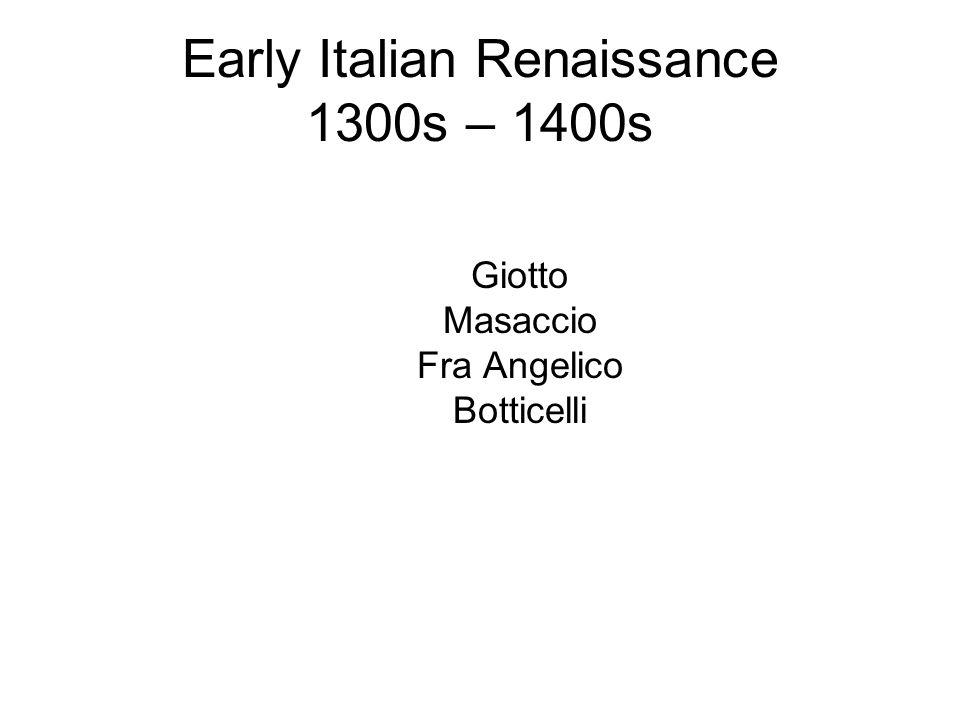 Early Italian Renaissance 1300s – 1400s Giotto Masaccio Fra Angelico Botticelli