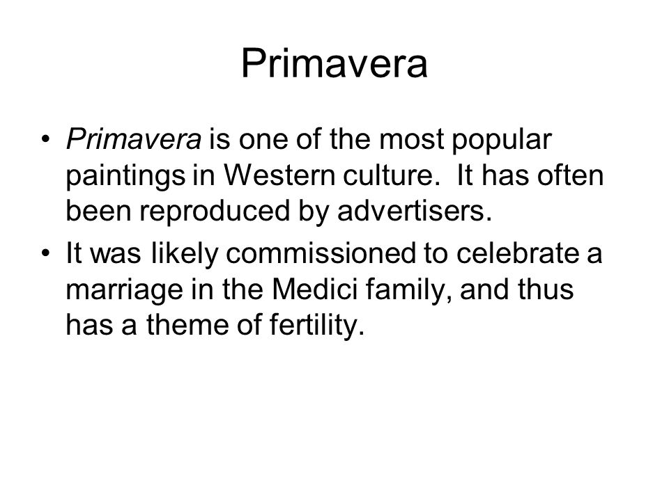 Primavera Primavera is one of the most popular paintings in Western culture. It has often been reproduced by advertisers. It was likely commissioned t