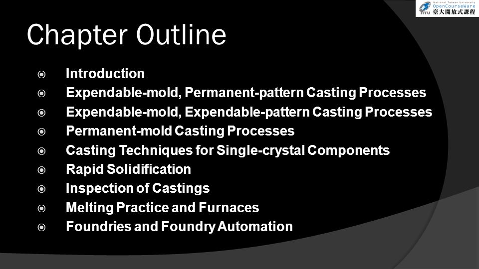 Chapter Outline  Introduction  Expendable-mold, Permanent-pattern Casting Processes  Expendable-mold, Expendable-pattern Casting Processes  Perman