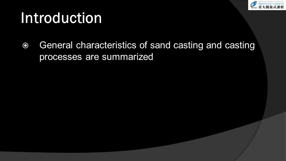 Introduction  General characteristics of sand casting and casting processes are summarized