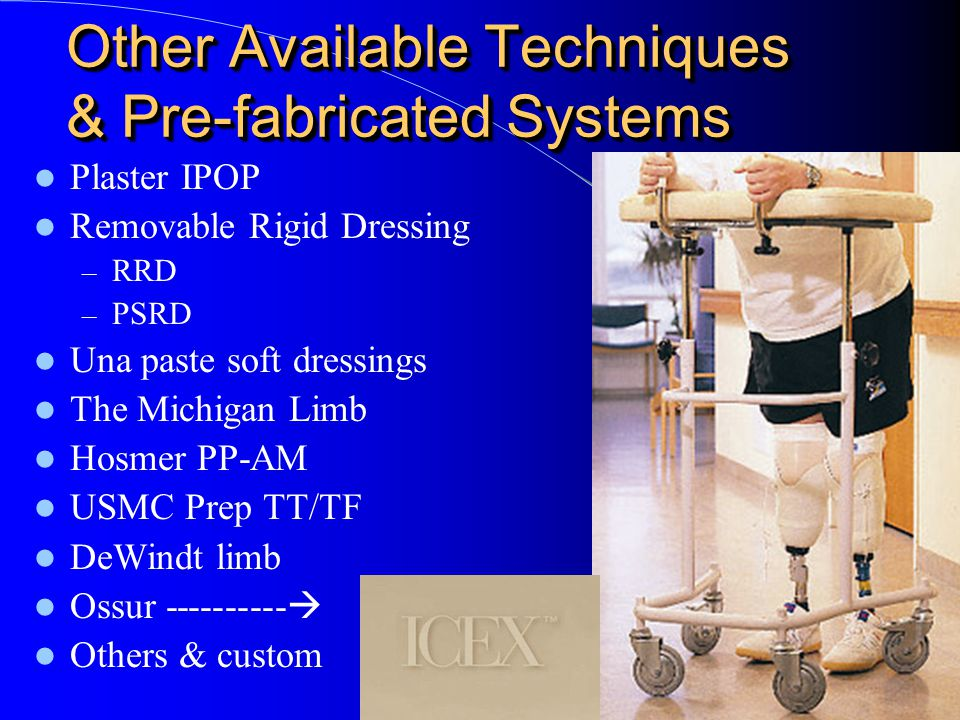 Other Available Techniques & Pre-fabricated Systems Plaster IPOP Removable Rigid Dressing – RRD – PSRD Una paste soft dressings The Michigan Limb Hosm