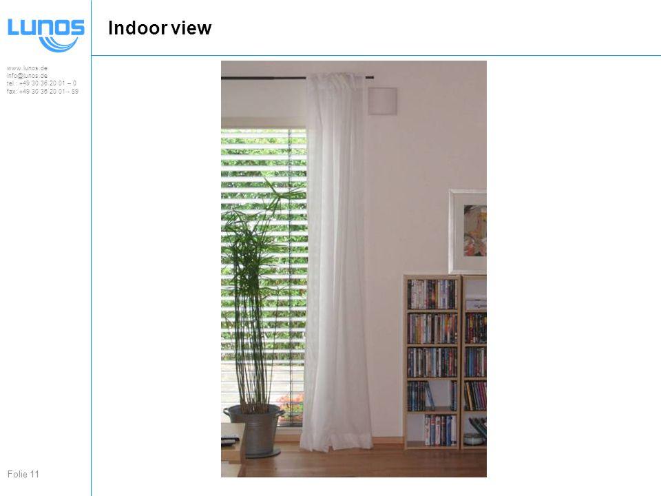 www.lunos.de info@lunos.de tel.: +49 30 36 20 01 – 0 fax: +49 30 36 20 01 - 89 Folie 11 Indoor view