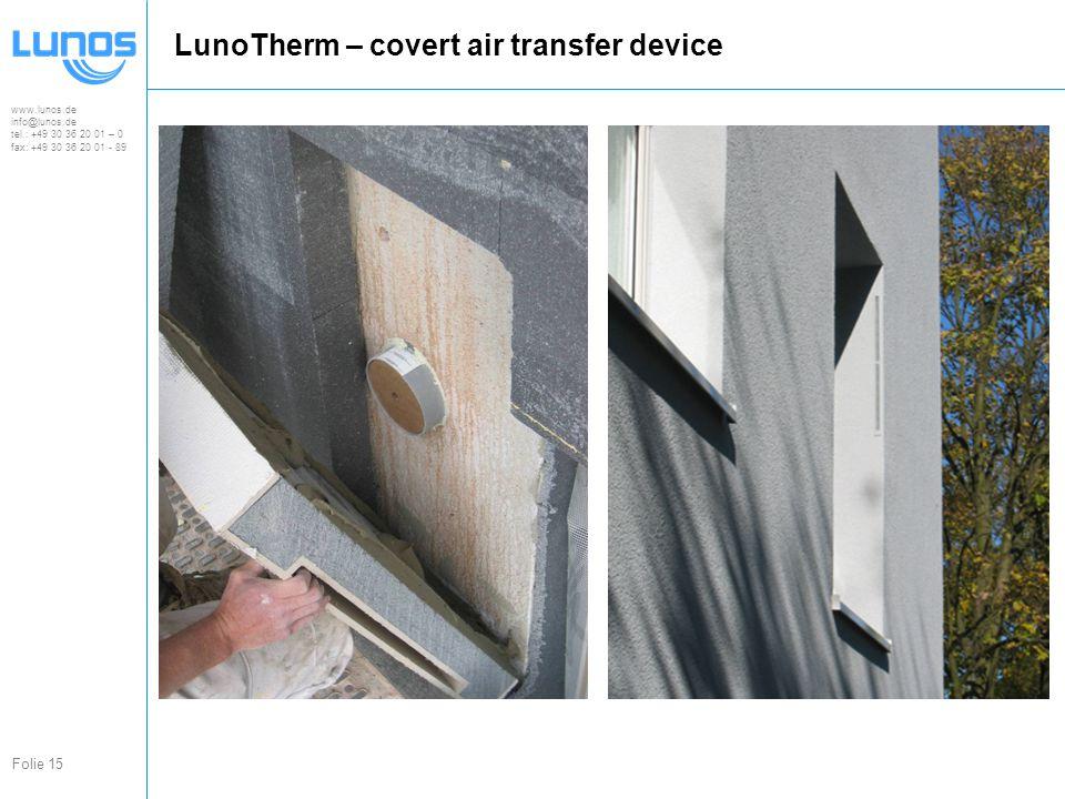 www.lunos.de info@lunos.de tel.: +49 30 36 20 01 – 0 fax: +49 30 36 20 01 - 89 Folie 15 LunoTherm – covert air transfer device