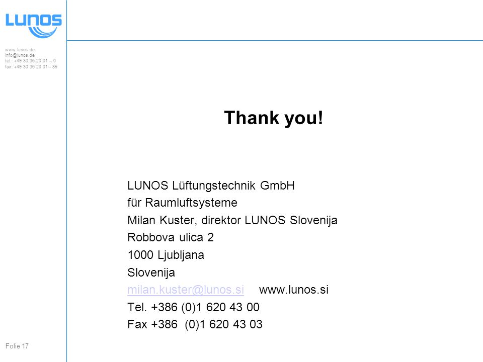 www.lunos.de info@lunos.de tel.: +49 30 36 20 01 – 0 fax: +49 30 36 20 01 - 89 Folie 17 Thank you.