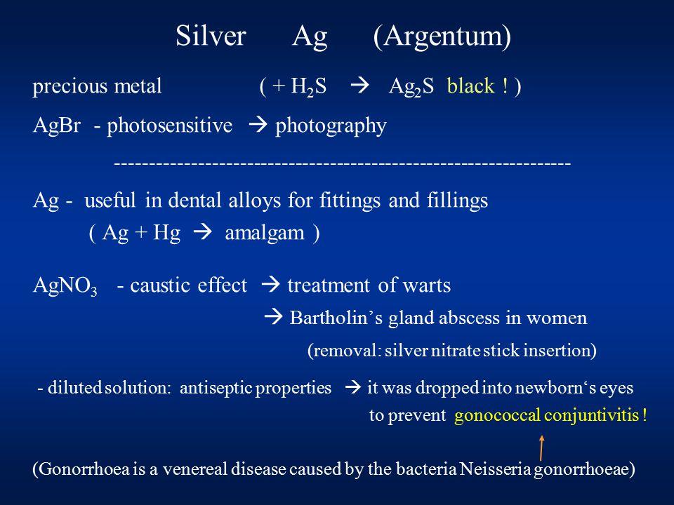Silver Ag (Argentum) precious metal ( + H 2 S  Ag 2 S black .