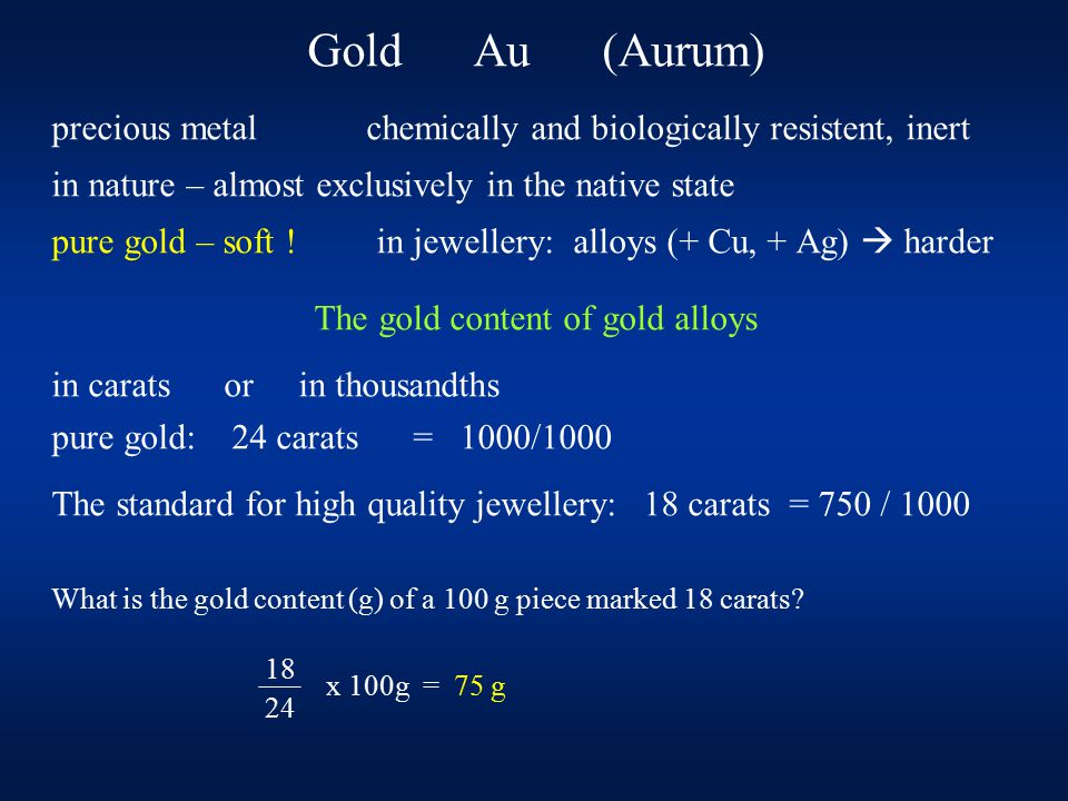 Gold Au (Aurum) precious metal chemically and biologically resistent, inert in nature – almost exclusively in the native state pure gold – soft ! in j