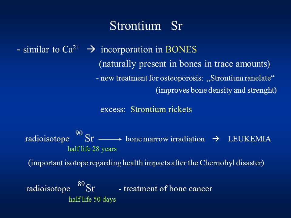 "Strontium Sr - similar to Ca 2+  incorporation in BONES (naturally present in bones in trace amounts) - new treatment for osteoporosis: ""Strontium ra"