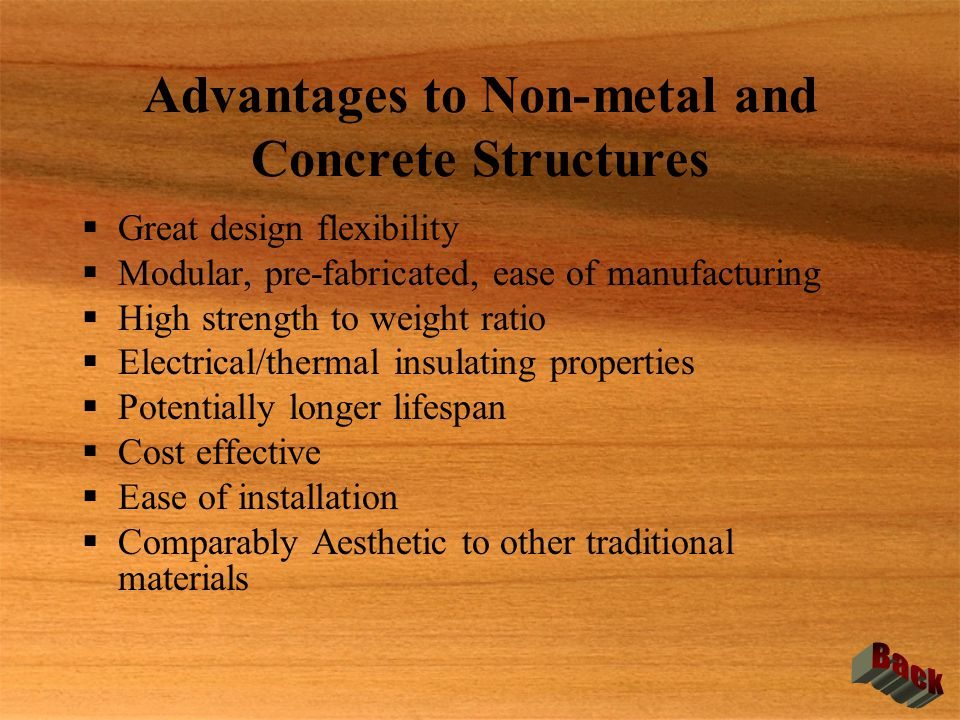 Advantages to Non-metal and Concrete Structures  Great design flexibility  Modular, pre-fabricated, ease of manufacturing  High strength to weight